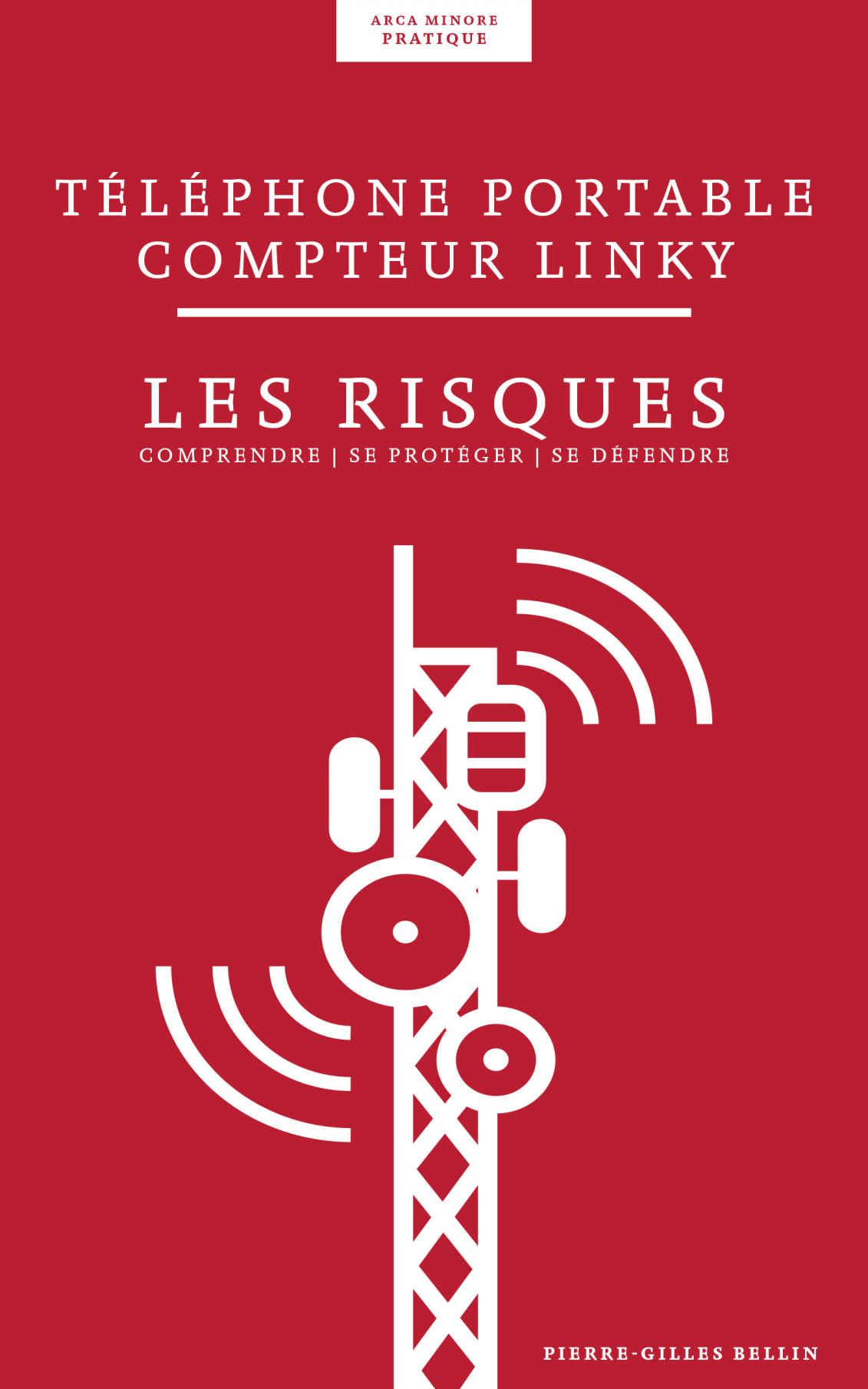 Pierre-GillesBellin - Téléphone portable, compteur Linky : risques: Comprendre, vous protéger et vous défendre
